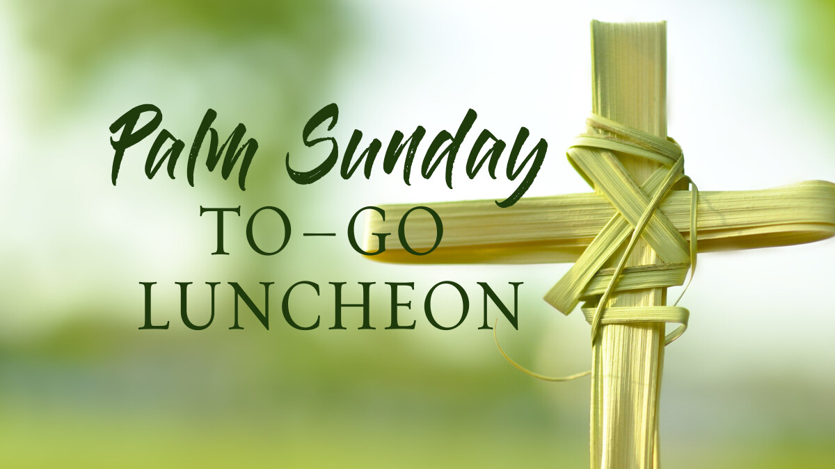 Palm Sunday To-Go Luncheon