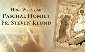 Christ is Risen! Paschal Homily 2021